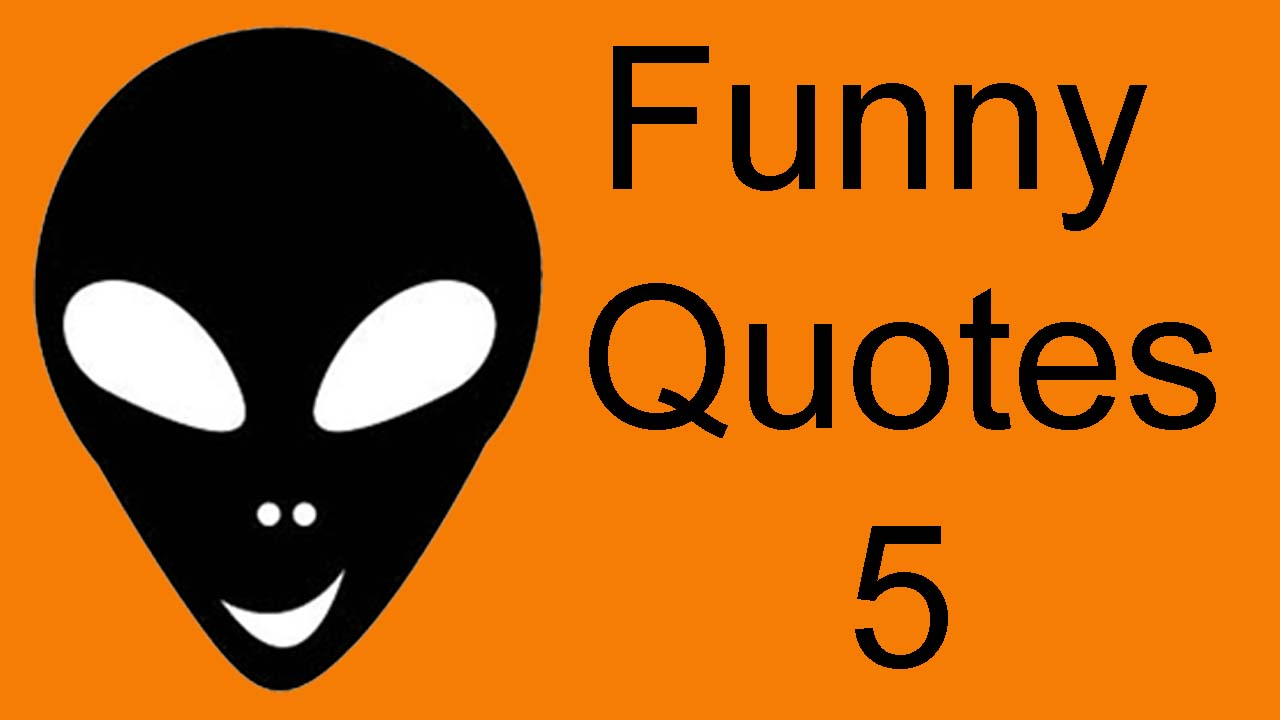 Funny Videos 5 Funny Quotes by Alien HaHa - Alien Ha Ha